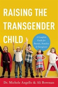Book Raising The Transgender Child: A Complete Guide For Parents, Families, And Caregivers by Michele Angello