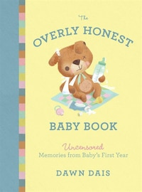 The Overly Honest Baby Book: Uncensored Memories From Baby?s First Year