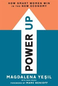 Power Up: How Smart Women Win In The New Economy by Magdalena Yesil