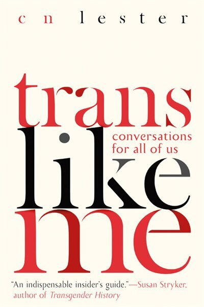 Trans Like Me: Conversations For All Of Us by Cn Lester