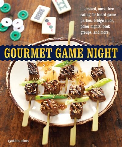 Gourmet Game Night: Bite-sized, Mess-free Eating For Board-game Parties, Bridge Clubs, Poker Nights,  Book Groups, And by Cynthia Nims