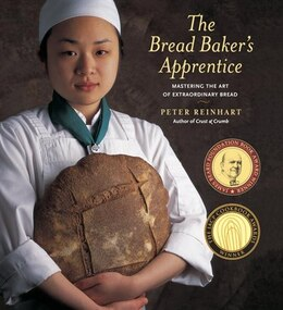 Book The Bread Baker's Apprentice: Mastering The Art Of Extraordinary Bread by Peter Reinhart