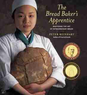 The Bread Baker's Apprentice: Mastering The Art Of Extraordinary Bread by Peter Reinhart
