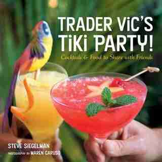 Trader Vic's Tiki Party!: Cocktails And Food To Share With Friends [a Cookbook] by Stephen Siegelman