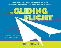 The Gliding Flight: Simple Fun With A Sheet Of Paper--make And Fly 20 Original Paper Airplanes…