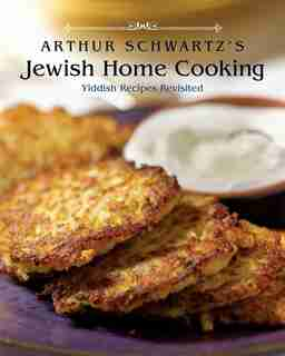 Arthur Schwartz's Jewish Home Cooking: Yiddish Recipes Revisited [a Cookbook] by Arthur Schwartz