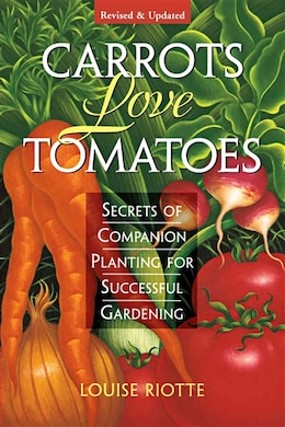Book Carrots Love Tomatoes: Secrets of Companion Planting for Successful Gardening by Louise Riotte