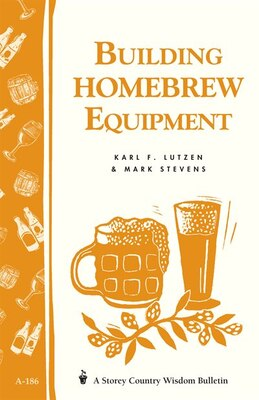Book Building Homebrew Equipment: Storey's Country Wisdom Bulletin A-186 by Karl F. Lutzen
