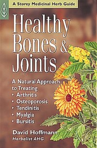 Healthy Bones & Joints: A Natural Approach to Treating Arthritis, Osteoporosis, Tendinitis, Myalgia…