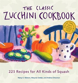Book The Classic Zucchini Cookbook: 225 Recipes For All Kinds of Squash by Nancy C. Ralston