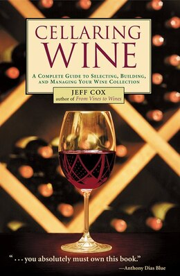 Book Cellaring Wine: A Complete Guide to Selecting, Building, and Managing Your Wine Collection by Jeff Cox