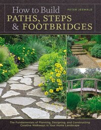 How to Build Paths, Steps & Footbridges: The Fundamentals of Planning, Designing, and Constructing…