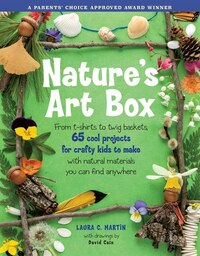 Nature's Art Box: From t-shirts to twig baskets, 65 cool projects for crafty kids to make with…