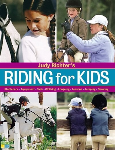 Riding for Kids: Stable Care, Equipment, Tack, Clothing, Longeing, Lessons, Jumping, Showing by Judy Richter
