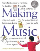 Making Music: From Tambourines to Rainsticks to Dandelion Trumpets, Walnut Castanets to Shepherd's…