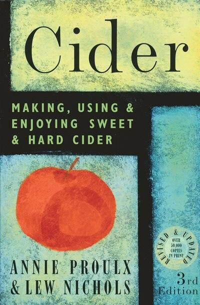 Cider: Making, Using & Enjoying Sweet & Hard Cider, 3rd Edition by Lew Nichols