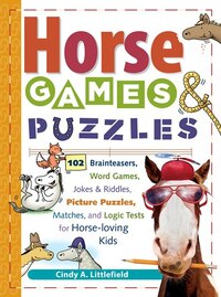 Horse Games & Puzzles: 102 Brainteasers, Word Games, Jokes & Riddles, Picture Puzzlers, Matches…