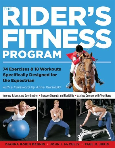 The Rider's Fitness Program: 74 Exercises & 18 Workouts Specifically Designed for the Equestrian by Dianna Robin Dennis