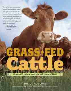 Grass-Fed Cattle: How to Produce and Market Natural Beef by Julius Ruechel