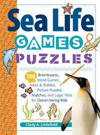 Sea Life Games & Puzzles: 100 Brainteasers, Word Games, Jokes & Riddles, Picture Puzzles, Matches…
