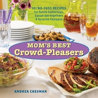 Mom's Best Crowd-Pleasers: 101 No-fuss Recipes for Family Gatherings, Casual Get-togethers…