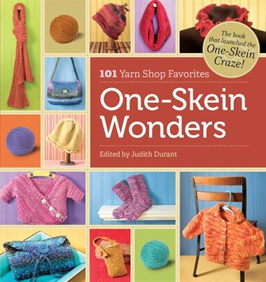 One-Skein Wonders®: Yarn-shop Favorites From Coast To Coast by Judith Durant