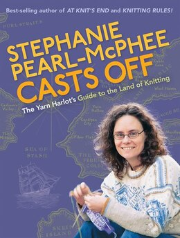 Book Stephanie Pearl-mcphee Casts Off: The Yarn Harlot's Guide to the Land of Knitting by Stephanie Pearl-McPhee