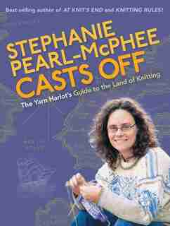 Stephanie Pearl-mcphee Casts Off: The Yarn Harlot's Guide to the Land of Knitting by Stephanie Pearl-McPhee