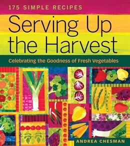 Book Serving Up The Harvest: Celebrating the Goodness of Fresh Vegetables: 175 Simple Recipes by Andrea Chesman