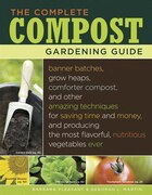 The Complete Compost Gardening Guide: Banner batches, grow heaps, comforter compost, and other…