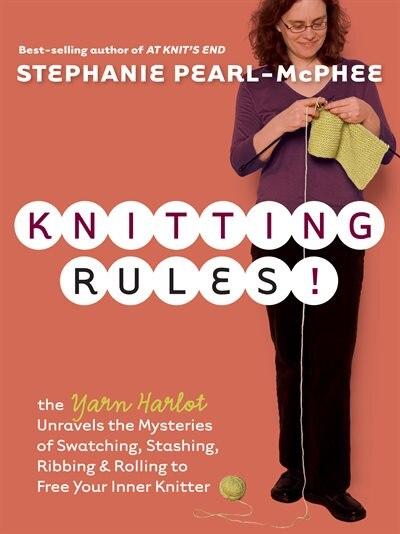 Knitting Rules!: The Yarn Harlot's Bag of Knitting Tricks by Stephanie Pearl-McPhee