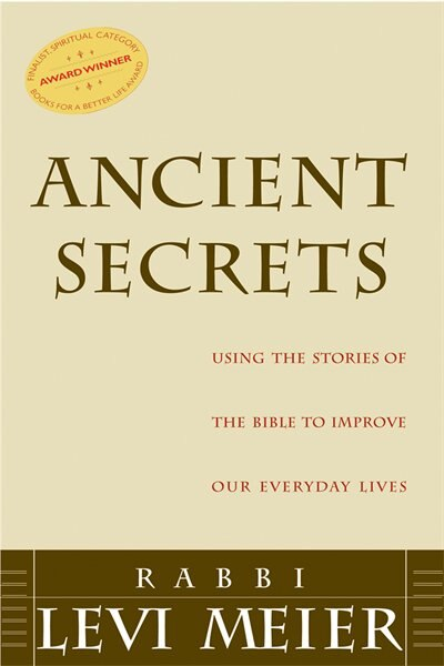 Ancient Secrets: Using The Stories Of The Bible To Improve Our Everyday Lives by Levi Meier