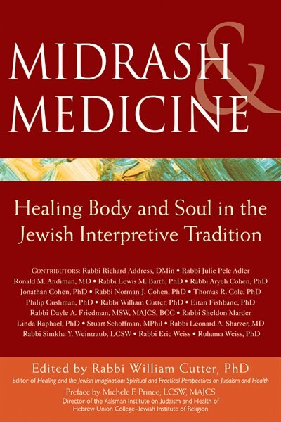 Midrash and Medicine: Healing Body and Soul in the Jewish Interpretive Tradition by Dr. William William