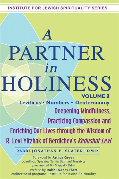 a Partner In Holiness Vol 2: Deepening Mindfulness, Practicing Compassion And Enriching Our Lives Through The Wisdom Of R. Levi Yitzhak Of Berdichev's ... (institute For Jewish Spirituality) by Rabbi Jonathan P. Slater