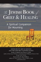 The Jewish Book of Grief & Healing: A Spiritual Companion for Mourning the Loss of a Loved One