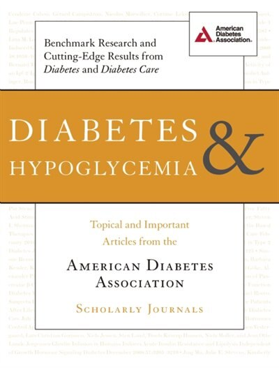 Diabetes and Hypoglycemia: Topical and Important Articles from the American Diabetes Association Scholarly Journals by ADA American Diabetes Association