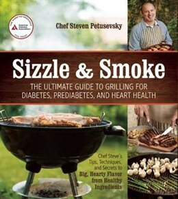 Book Sizzle and Smoke: The Ultimate Guide to Grilling for Diabetes, Prediabetes, and Heart Health by Steven Petusevsky