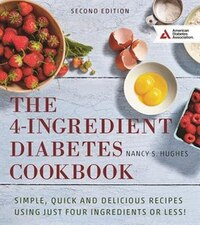 The 4-ingredient Diabetes Cookbook: Simple, Quick And Delicious Recipes Using Just Four Ingredients…