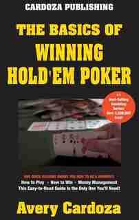 The Basics of Winning Hold'em Poker by Avery Cardoza