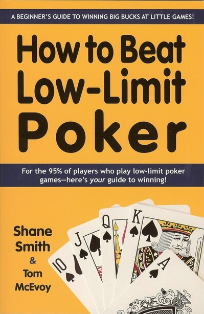 How To Beat Low-limit Poker: How To Win Big Money At Little Games by Shane Smith