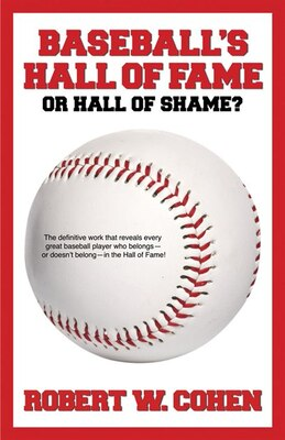 Book Baseball's Hall of Fame-or Hall of Shame? by Robert Cohen