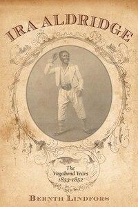IRA Aldridge: The Vagabond Years, 1833-1852
