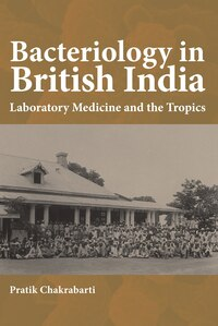 Bacteriology in British India: Laboratory Medicine and the Tropics