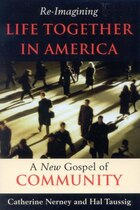 Re-Imagining Life Together in America: A New Gospel of Community