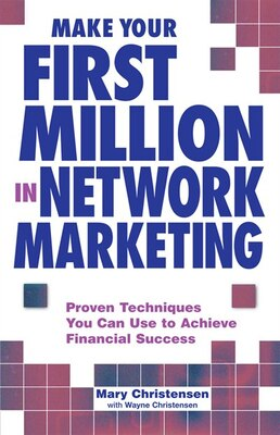 Book Make Your First Million In Network Marketing: Proven Techniques You Can Use To Achieve Financial… by Mary Christensen