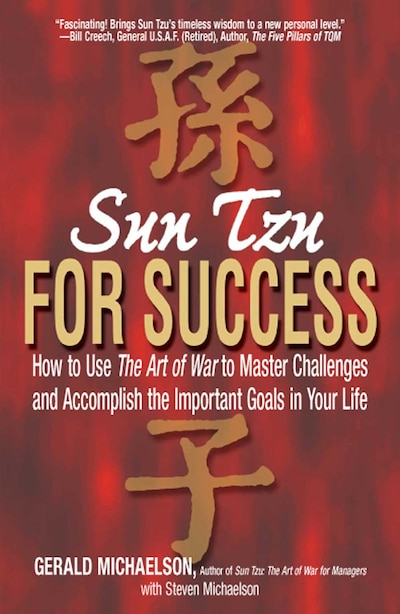Sun Tzu For Success: How to Use the Art of War to Master Challenges and Accomplish the Important Goals in Your Life by Gerald A Michaelson