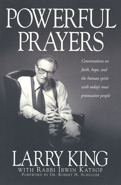 Powerful Prayers: Conversations on Faith, Hope, and the Human Spirit with Today's Most Provocative People by Larry King