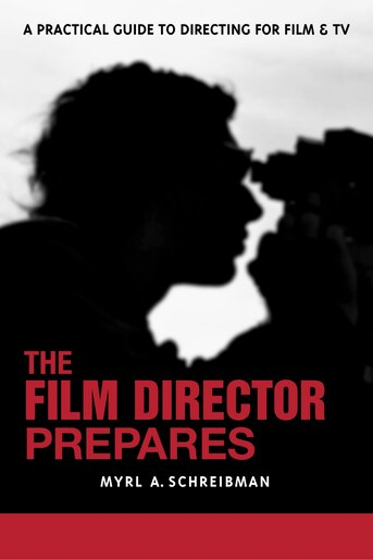 The Film Director Prepares: A Complete Guide To Directing For Film And Tv by Myrl A. Schreibman
