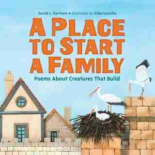 A Place To Start A Family: Poems About Creatures That Build de David L. Harrison