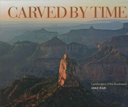 Book Carved By Time: Landscapes Of The Southwest by Jake Rajs